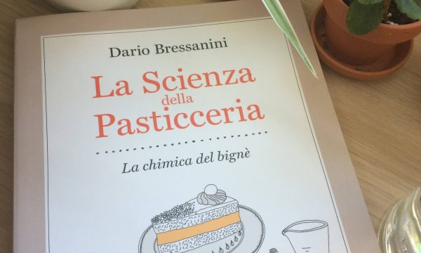 La scienza della pasticceria – Dario Bressanini